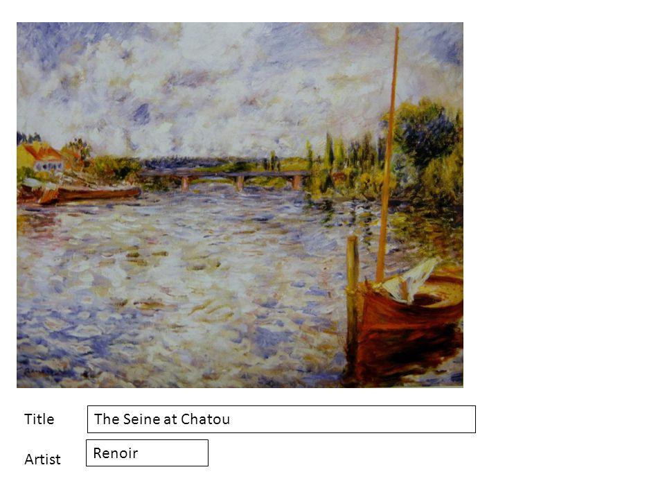 Title Artist The Seine at Chatou Renoir