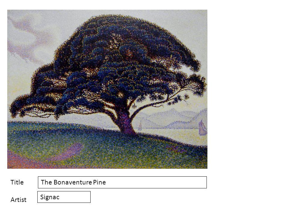 Title Artist The Bonaventure Pine Signac