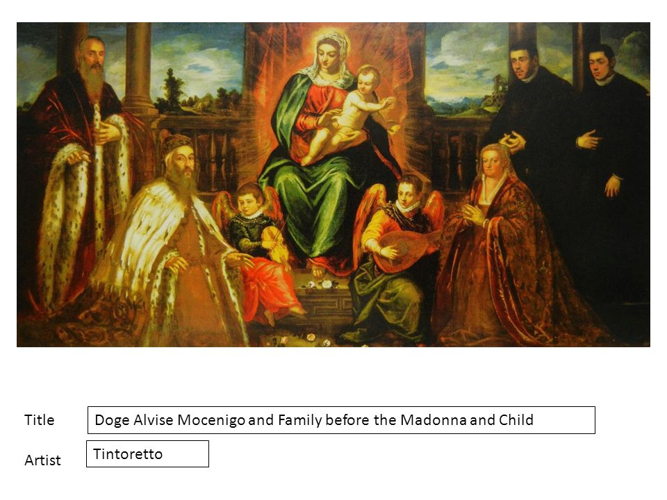 Title Artist Doge Alvise Mocenigo and Family before the Madonna and Child Tintoretto