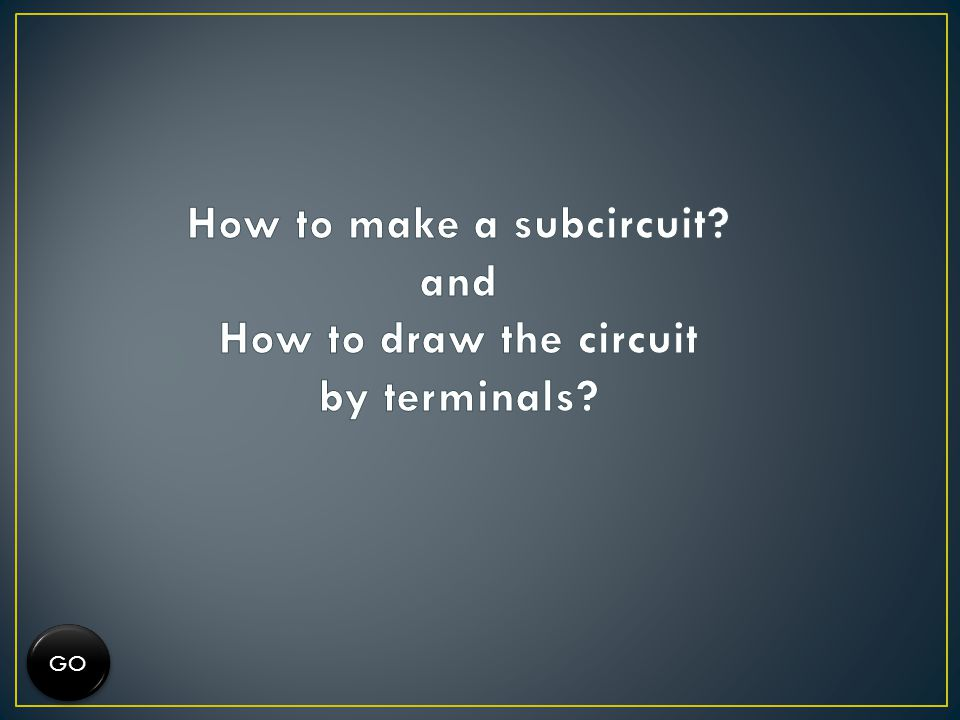 How to make a subcircuit and How to draw the circuit by terminals