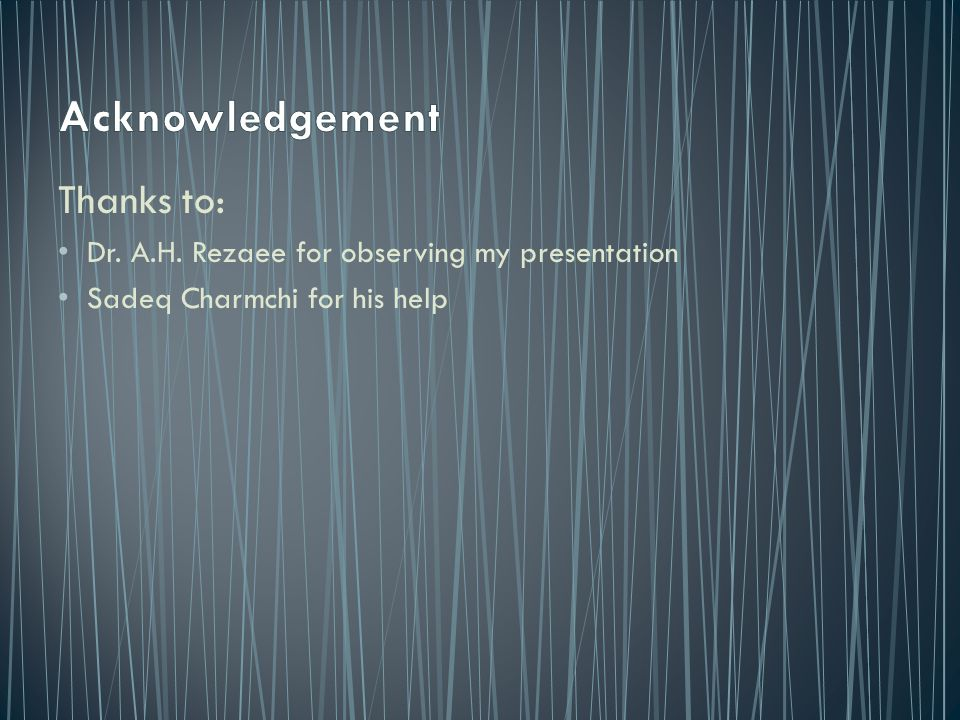 Acknowledgement Thanks to: