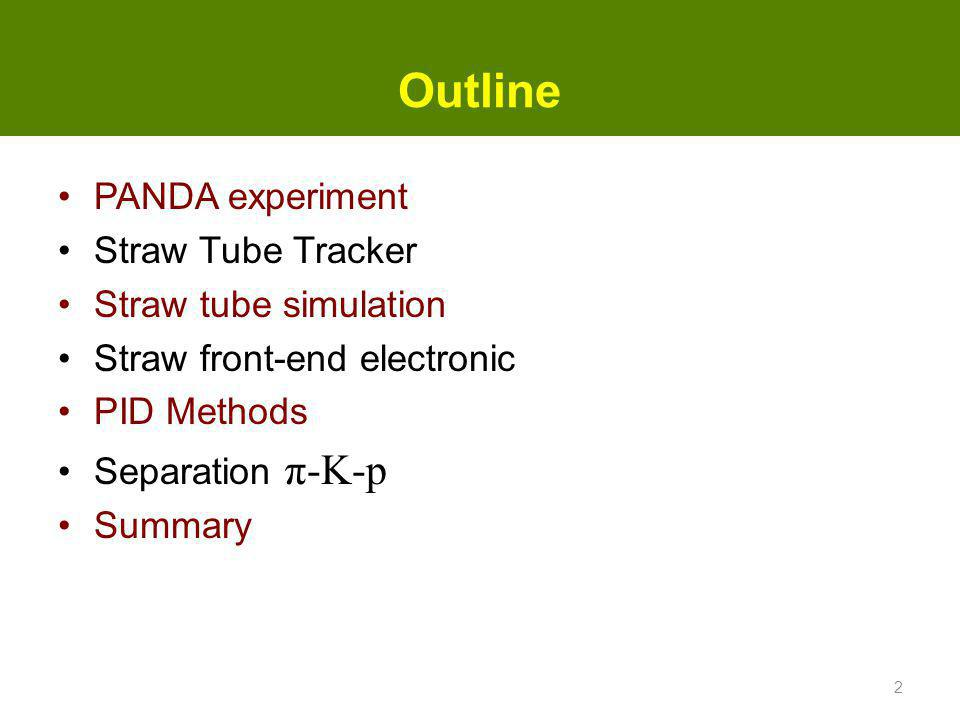 Outline PANDA experiment Straw Tube Tracker Straw tube simulation
