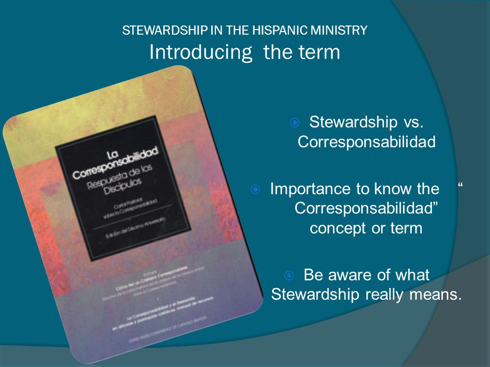 STEWARDSHIP IN THE HISPANIC MINISTRY Introducing the term