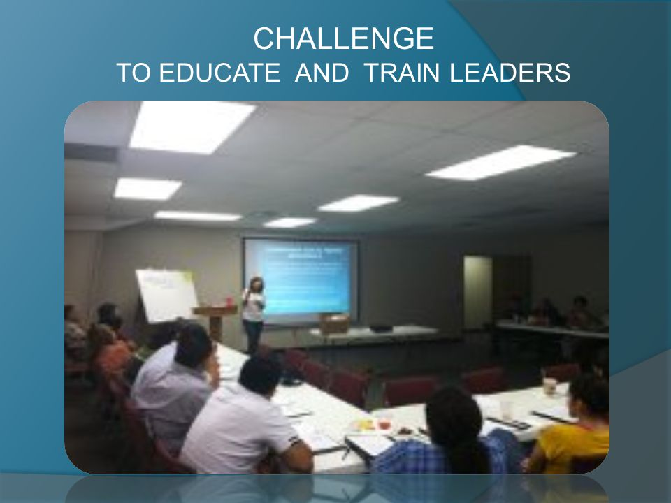 TO EDUCATE AND TRAIN LEADERS