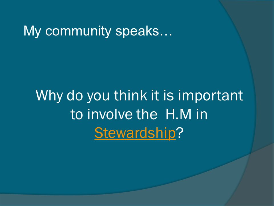 Why do you think it is important to involve the H.M in Stewardship