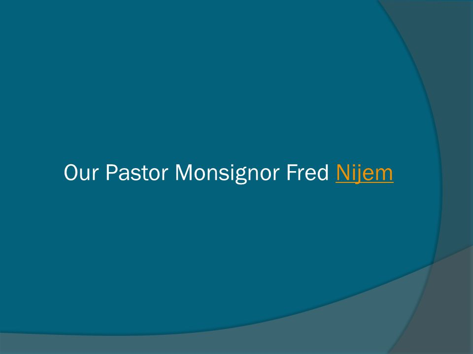 Our Pastor Monsignor Fred Nijem