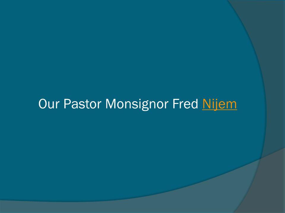 Our Pastor Monsignor Fred Nijem