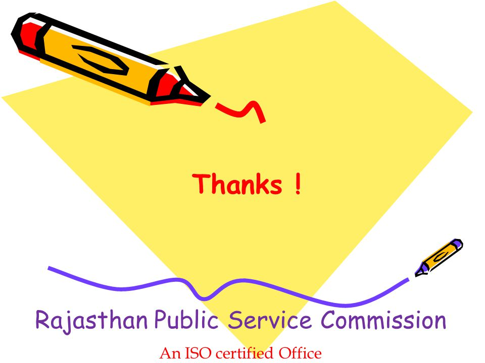 Thanks ! Rajasthan Public Service Commission An ISO certified Office