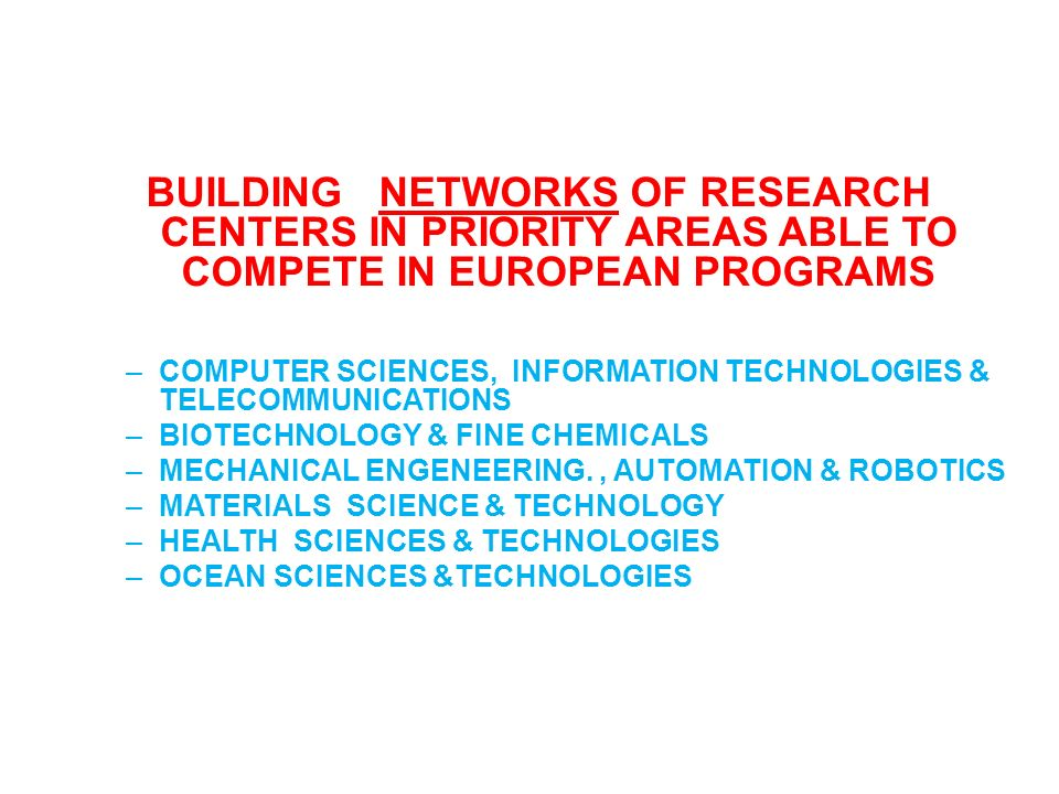 BUILDING NETWORKS OF RESEARCH CENTERS IN PRIORITY AREAS ABLE TO COMPETE IN EUROPEAN PROGRAMS