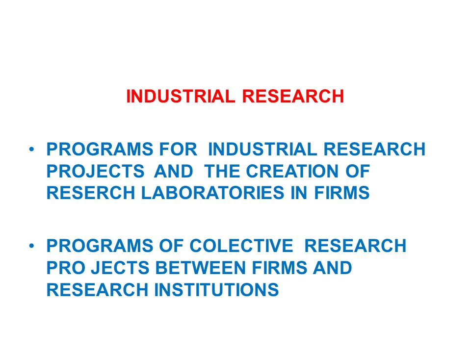 Industrial researchPROGRAMS FOR INDUSTRIAL RESEARCH PROJECTS AND THE CREATION OF RESERCH LABORATORIES IN FIRMS.