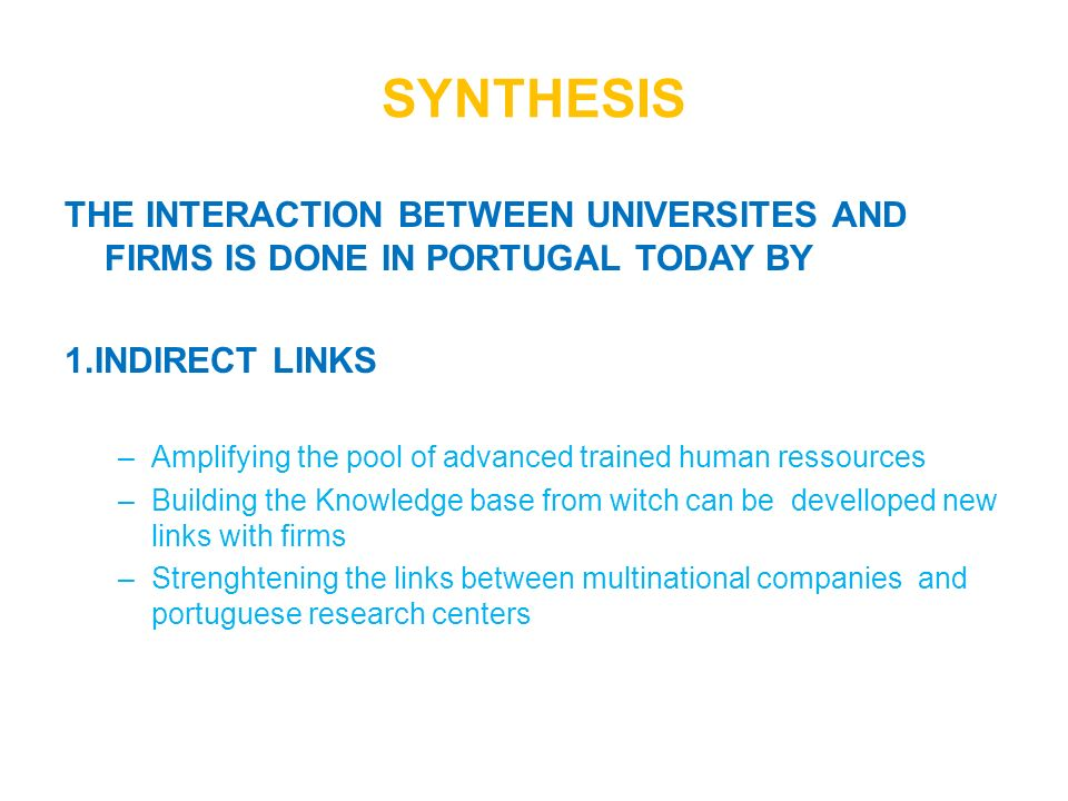 SYNTHESIS THE INTERACTION BETWEEN UNIVERSITES AND FIRMS IS DONE IN PORTUGAL TODAY BY. 1.INDIRECT LINKS.