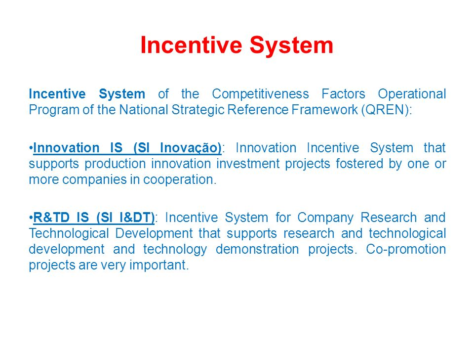 Incentive SystemIncentive System of the Competitiveness Factors Operational Program of the National Strategic Reference Framework (QREN):