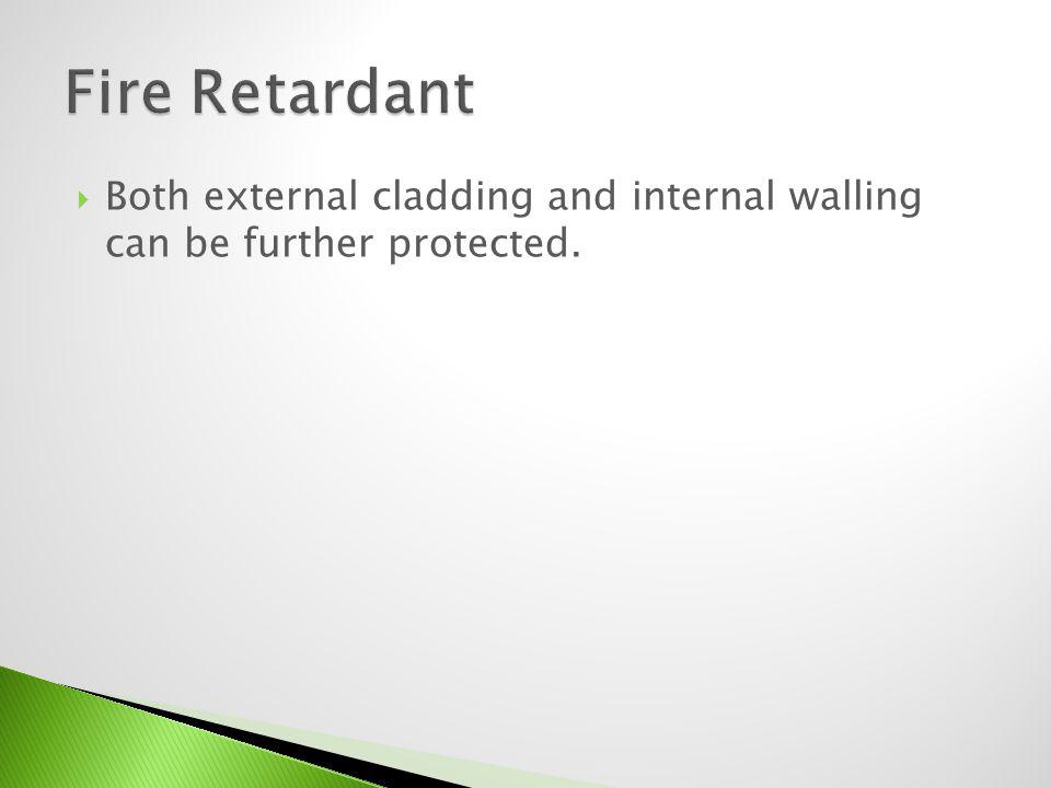 Fire Retardant Both external cladding and internal walling can be further protected.