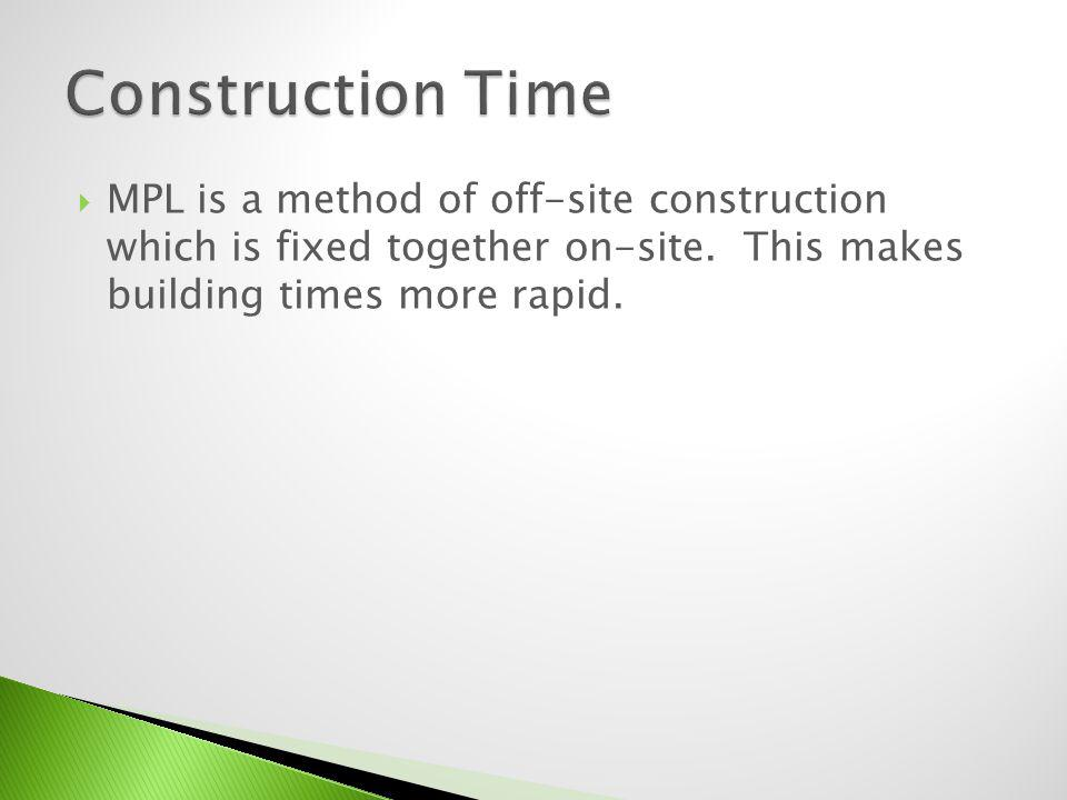 Construction Time MPL is a method of off-site construction which is fixed together on-site.