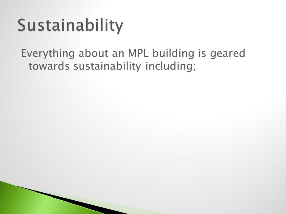 Sustainability Everything about an MPL building is geared towards sustainability including;