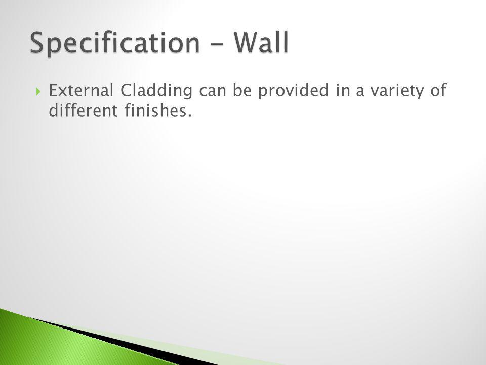 Specification - Wall External Cladding can be provided in a variety of different finishes.