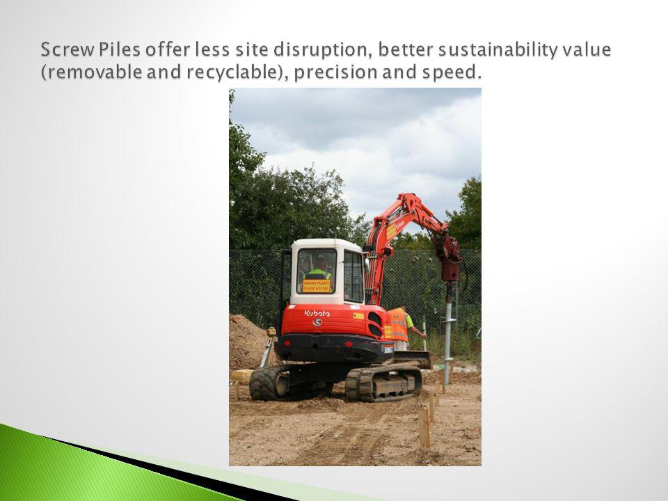 Screw Piles offer less site disruption, better sustainability value (removable and recyclable), precision and speed.