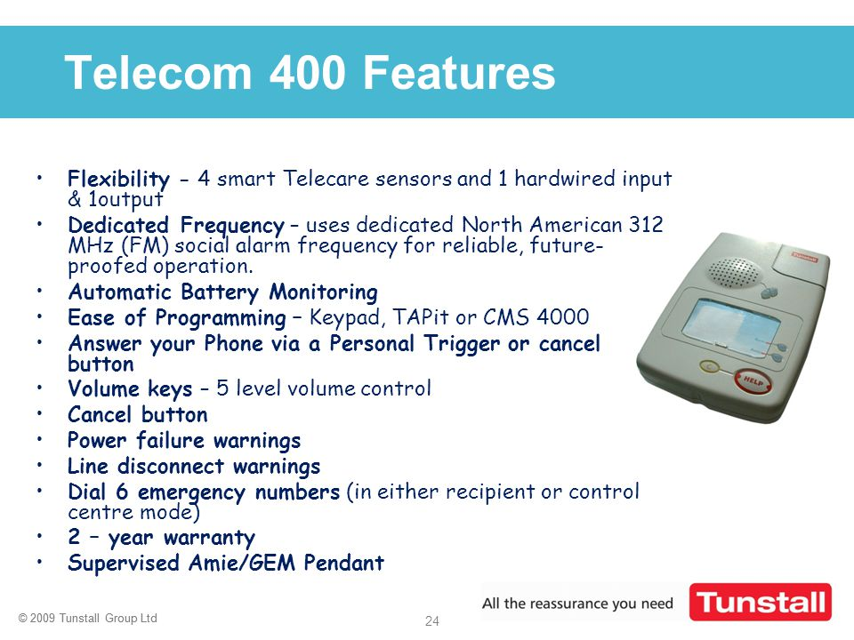 Telecom 400 Features Flexibility - 4 smart Telecare sensors and 1 hardwired input & 1output.