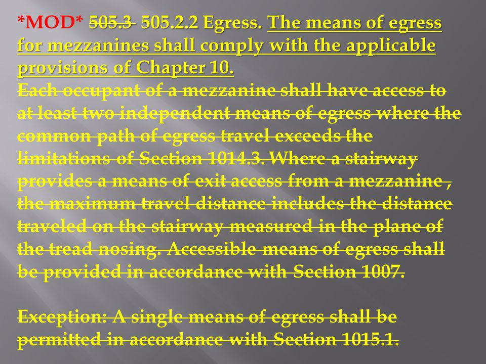 *MOD* 505.3 505.2.2 Egress. The means of egress for mezzanines shall comply with the applicable provisions of Chapter 10.