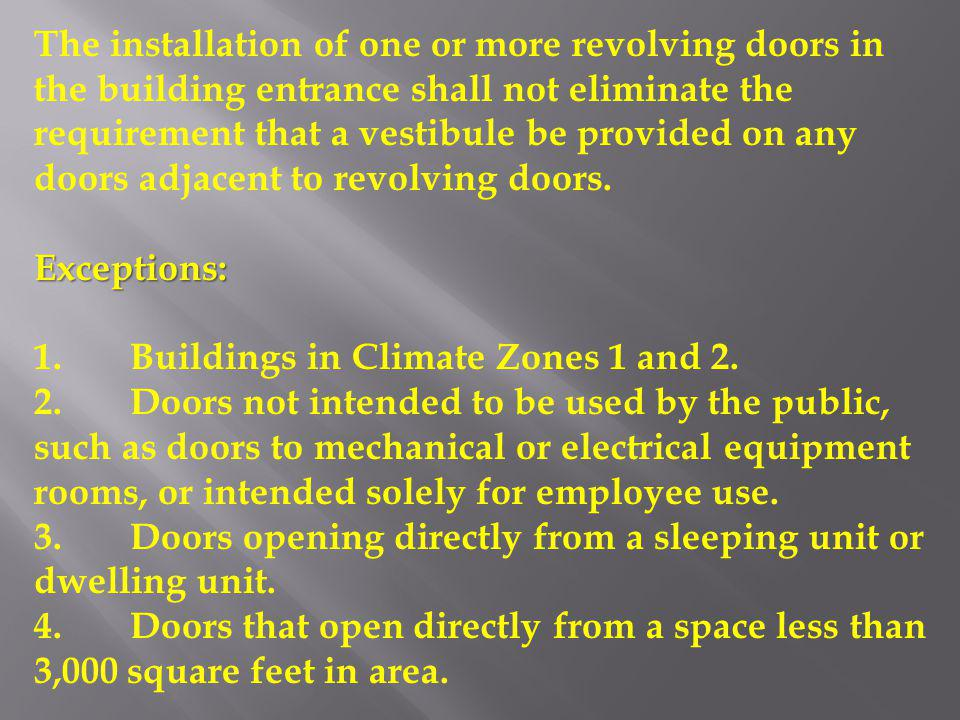 The installation of one or more revolving doors in the building entrance shall not eliminate the requirement that a vestibule be provided on any doors adjacent to revolving doors.