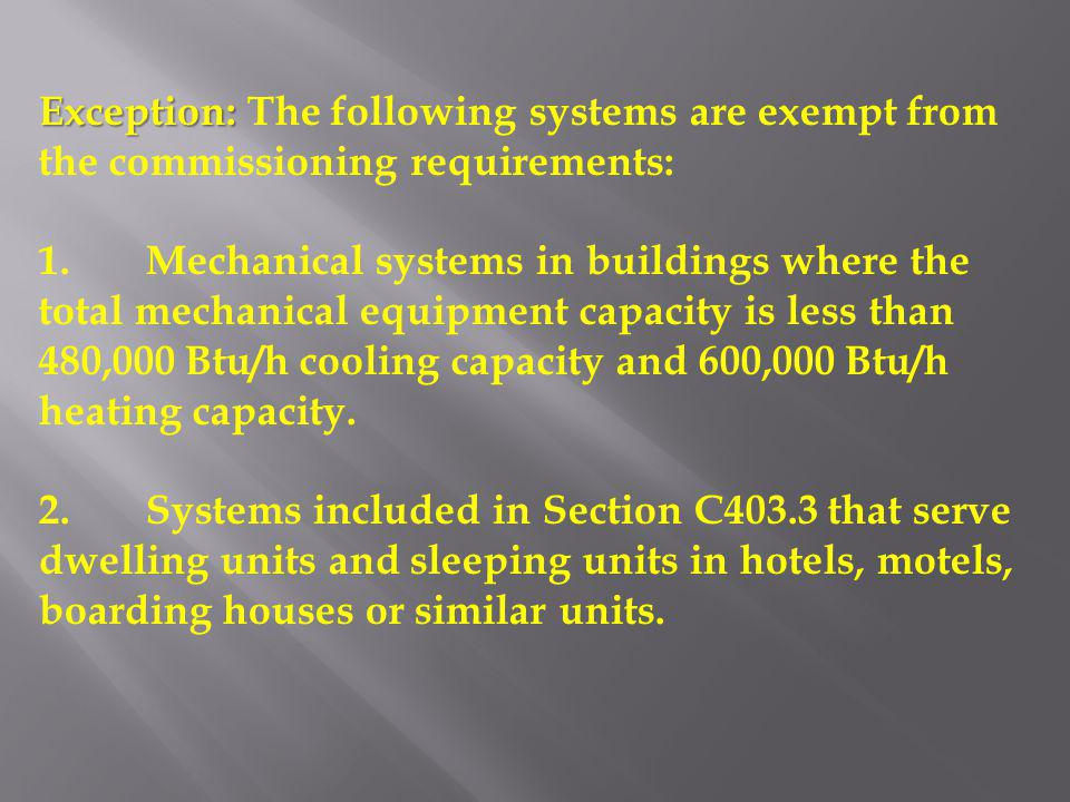 Exception: The following systems are exempt from the commissioning requirements: