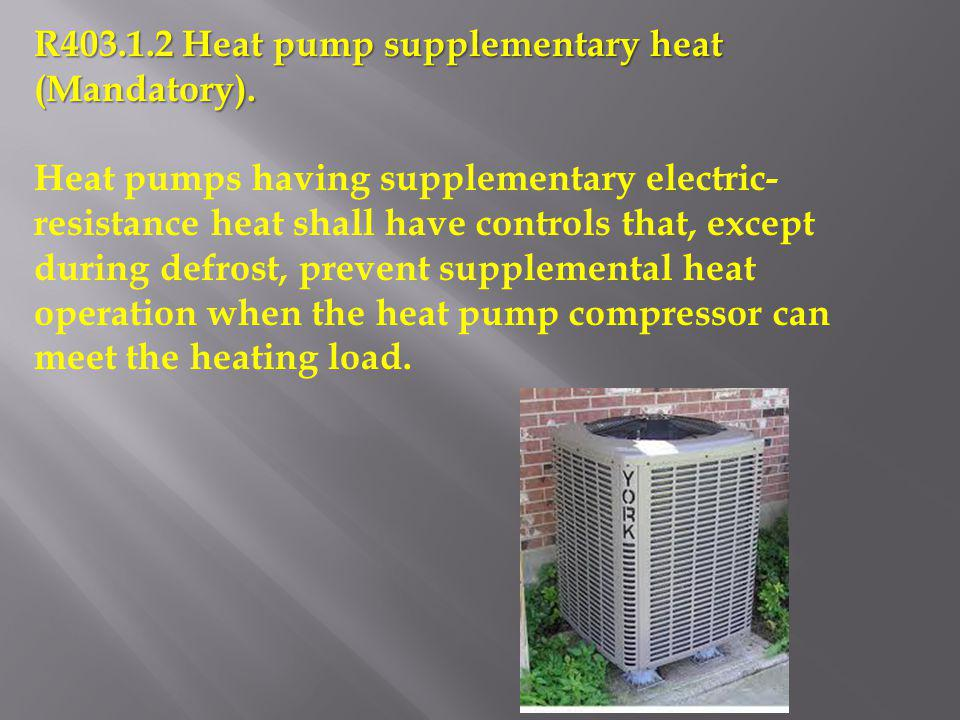 R403.1.2 Heat pump supplementary heat (Mandatory).