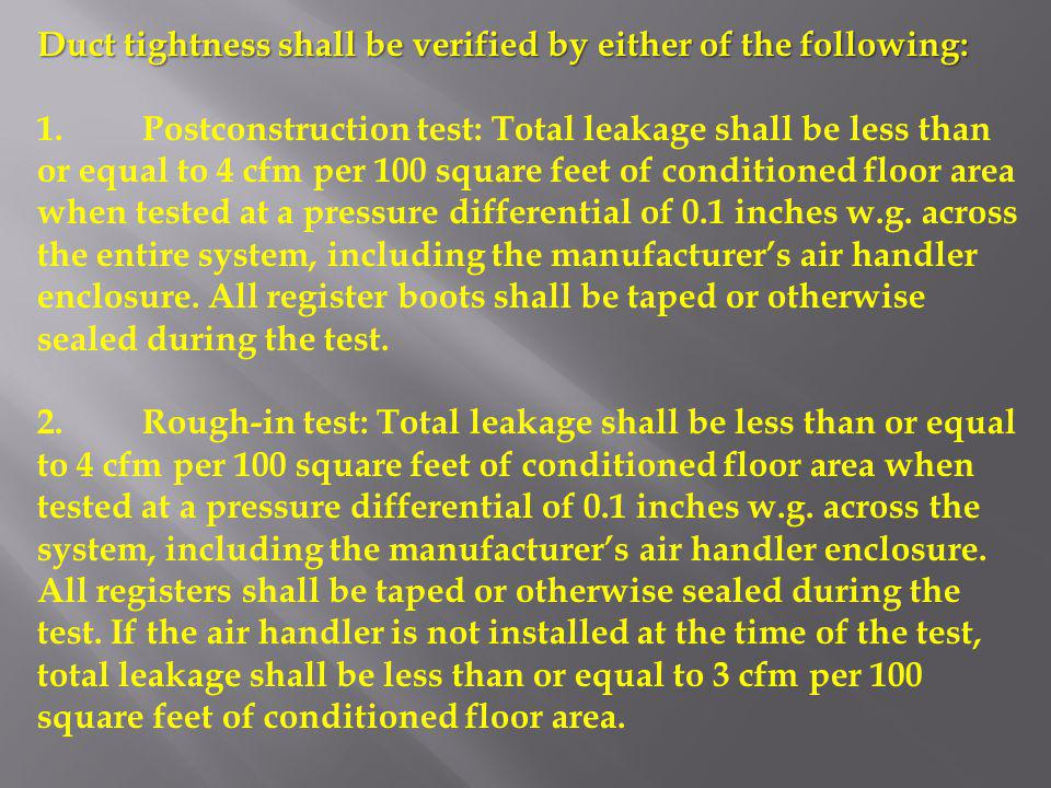 Duct tightness shall be verified by either of the following: