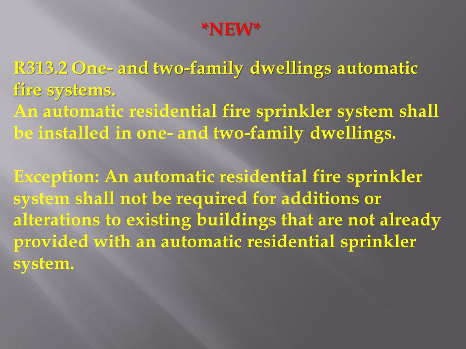 *NEW* R313.2 One- and two-family dwellings automatic fire systems.