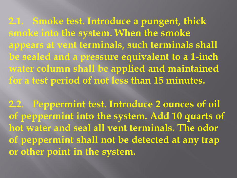 2. 1. Smoke test. Introduce a pungent, thick smoke into the system
