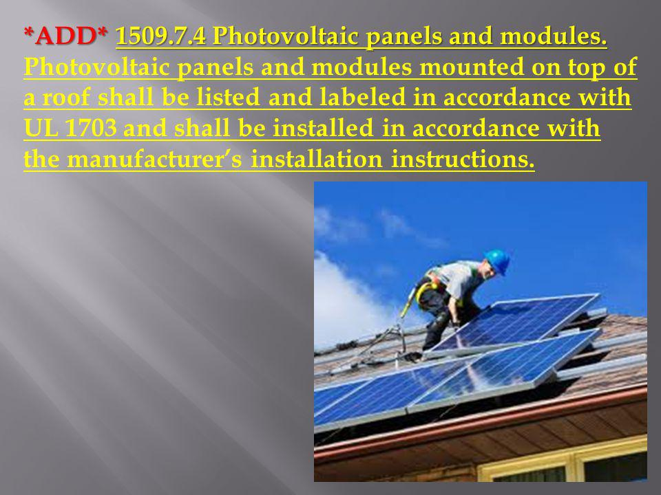 *ADD* 1509.7.4 Photovoltaic panels and modules.