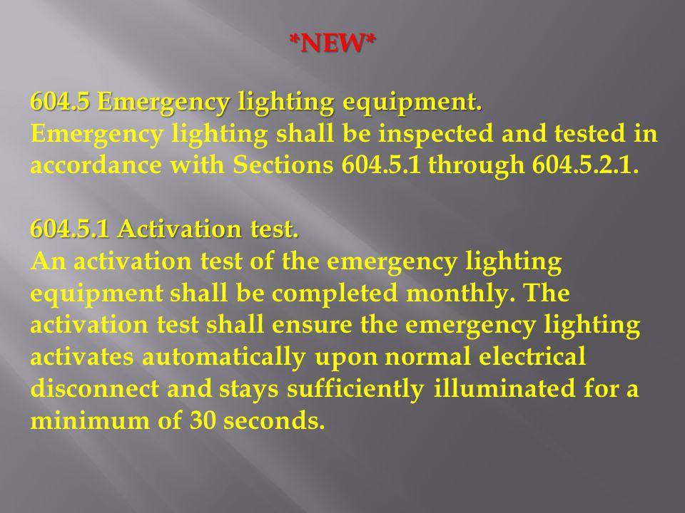 *NEW* 604.5 Emergency lighting equipment. Emergency lighting shall be inspected and tested in accordance with Sections 604.5.1 through 604.5.2.1.
