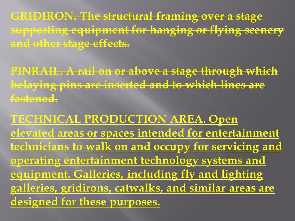 GRIDIRON. The structural framing over a stage supporting equipment for hanging or flying scenery and other stage effects.