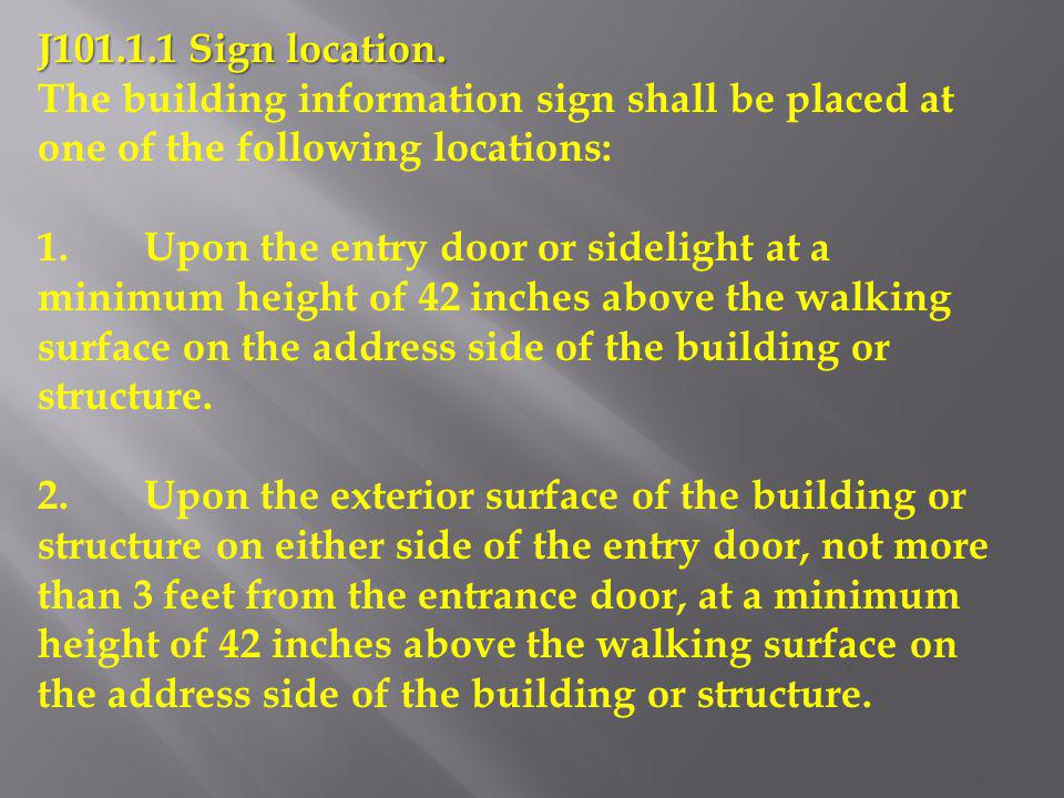 J101.1.1 Sign location. The building information sign shall be placed at one of the following locations: