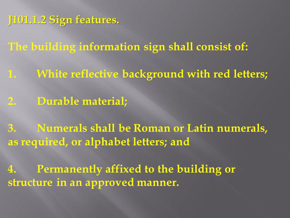 J101.1.2 Sign features. The building information sign shall consist of: 1. White reflective background with red letters;