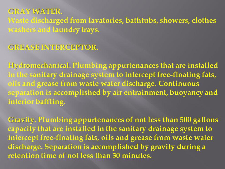 GRAY WATER. Waste discharged from lavatories, bathtubs, showers, clothes washers and laundry trays.