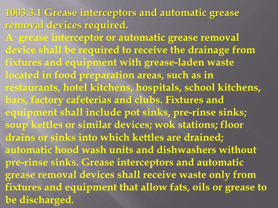 1003.3.1 Grease interceptors and automatic grease removal devices required.