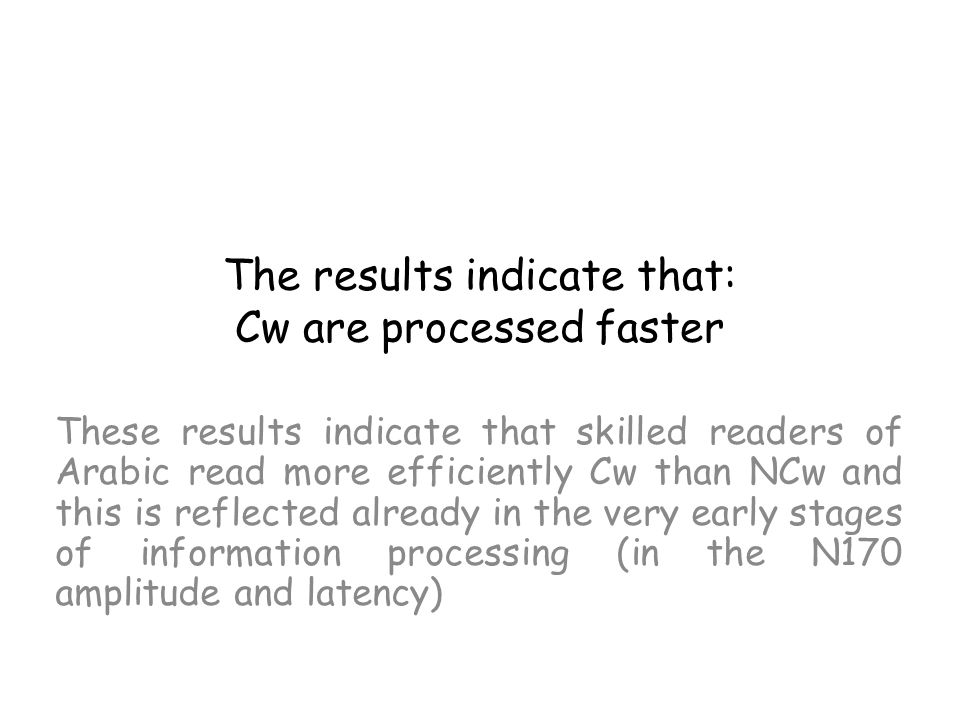 The results indicate that: Cw are processed faster