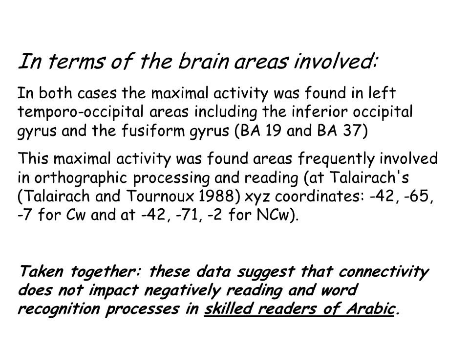 In terms of the brain areas involved: