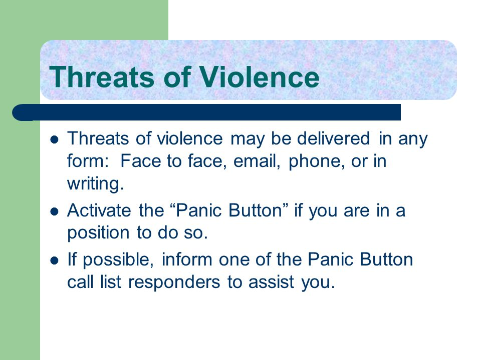 Threats of Violence Threats of violence may be delivered in any form: Face to face, email, phone, or in writing.