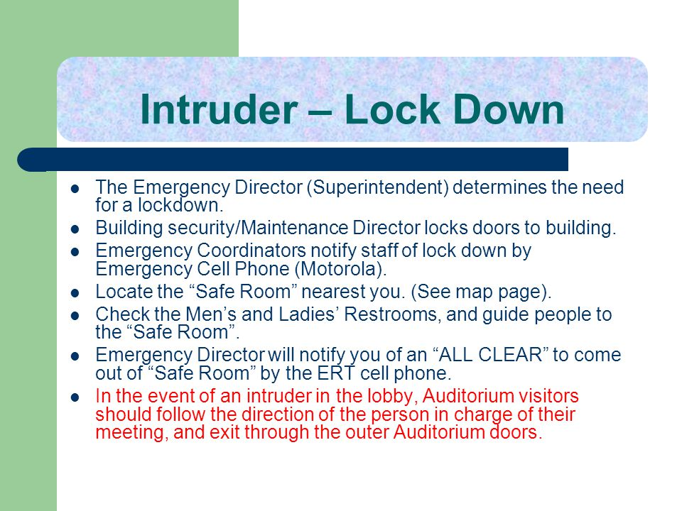 Intruder – Lock Down The Emergency Director (Superintendent) determines the need for a lockdown.