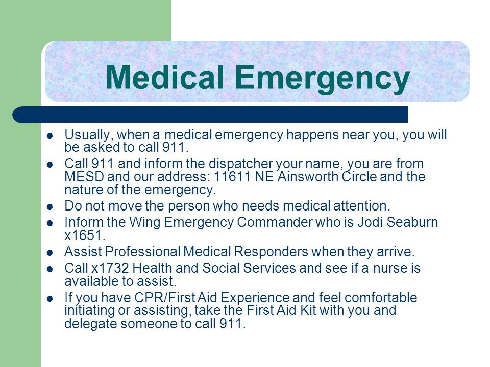 Medical Emergency Usually, when a medical emergency happens near you, you will be asked to call 911.