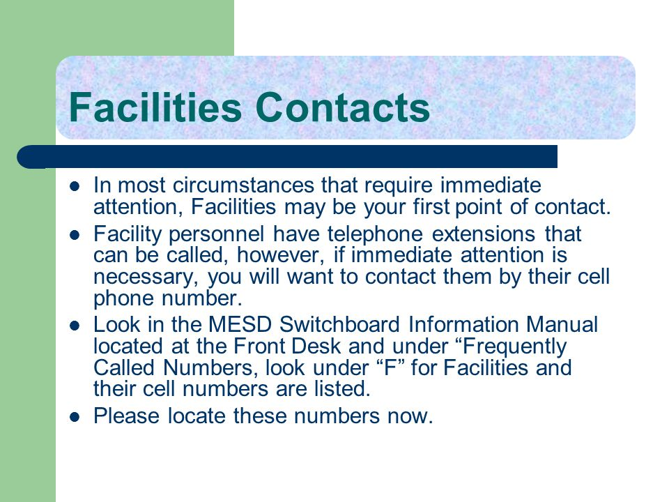Facilities Contacts In most circumstances that require immediate attention, Facilities may be your first point of contact.