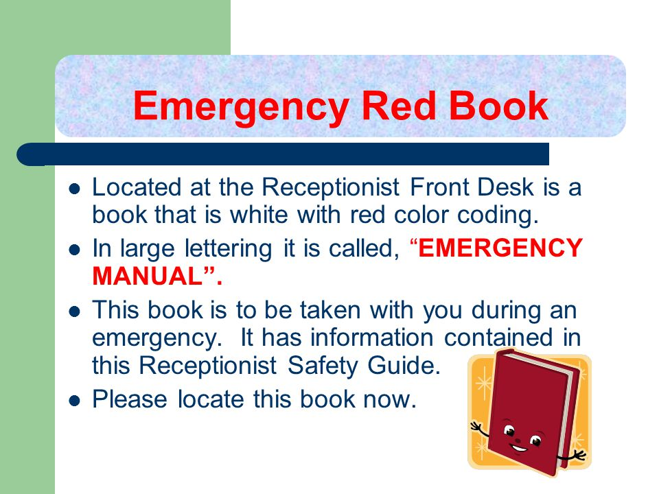 Emergency Red Book Located at the Receptionist Front Desk is a book that is white with red color coding.