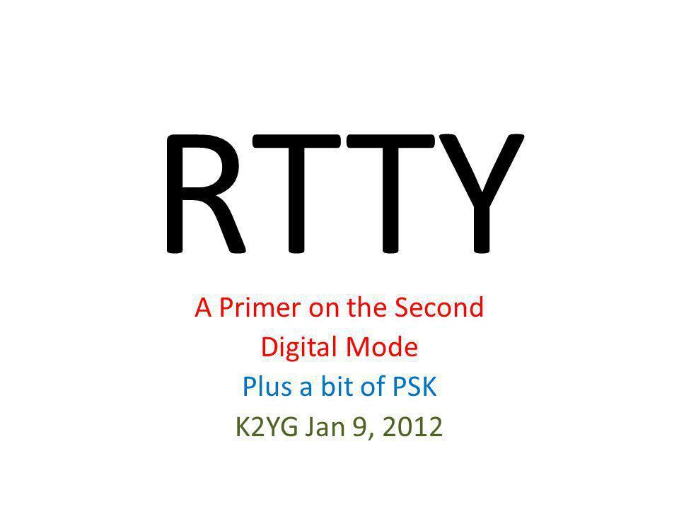 A Primer on the Second Digital Mode Plus a bit of PSK K2YG Jan 9, 2012