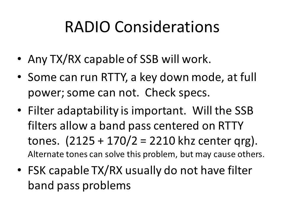 RADIO Considerations Any TX/RX capable of SSB will work.