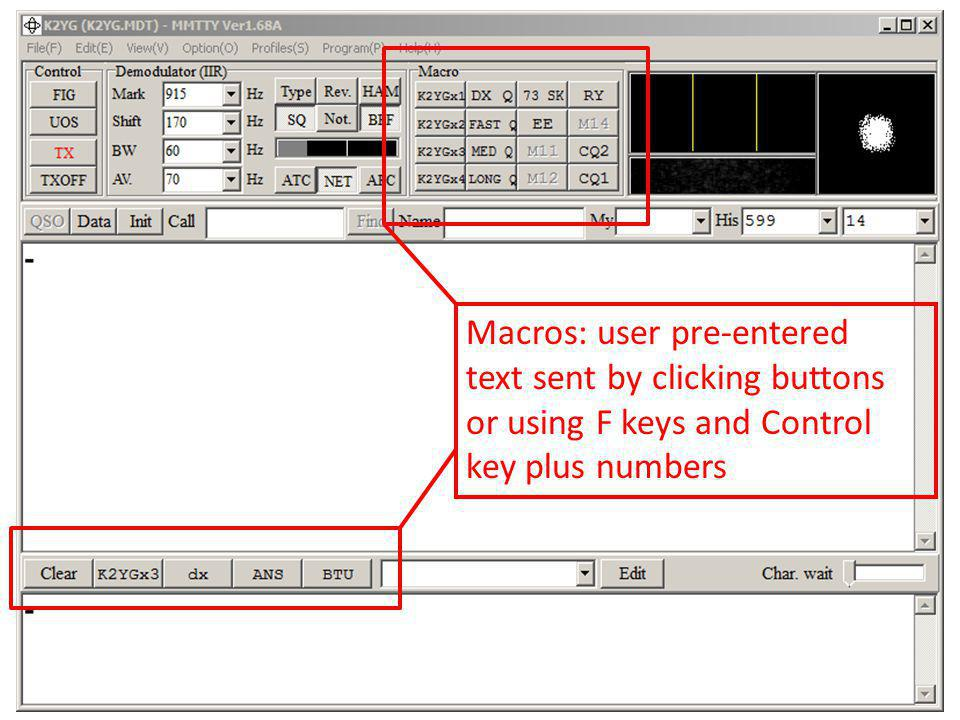 Macros: user pre-entered text sent by clicking buttons or using F keys and Control key plus numbers