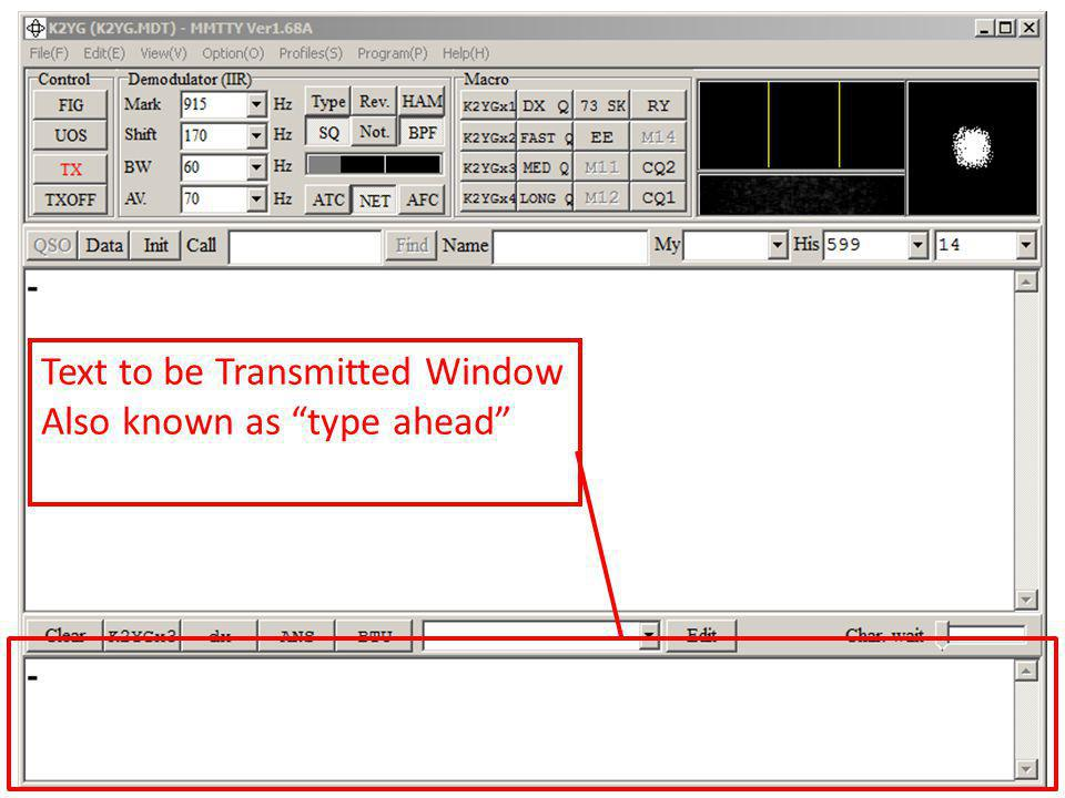 Text to be Transmitted Window Also known as type ahead