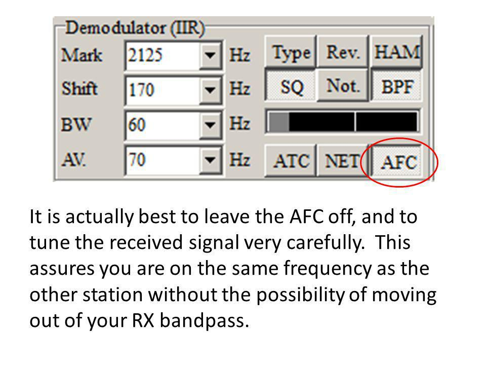It is actually best to leave the AFC off, and to tune the received signal very carefully.