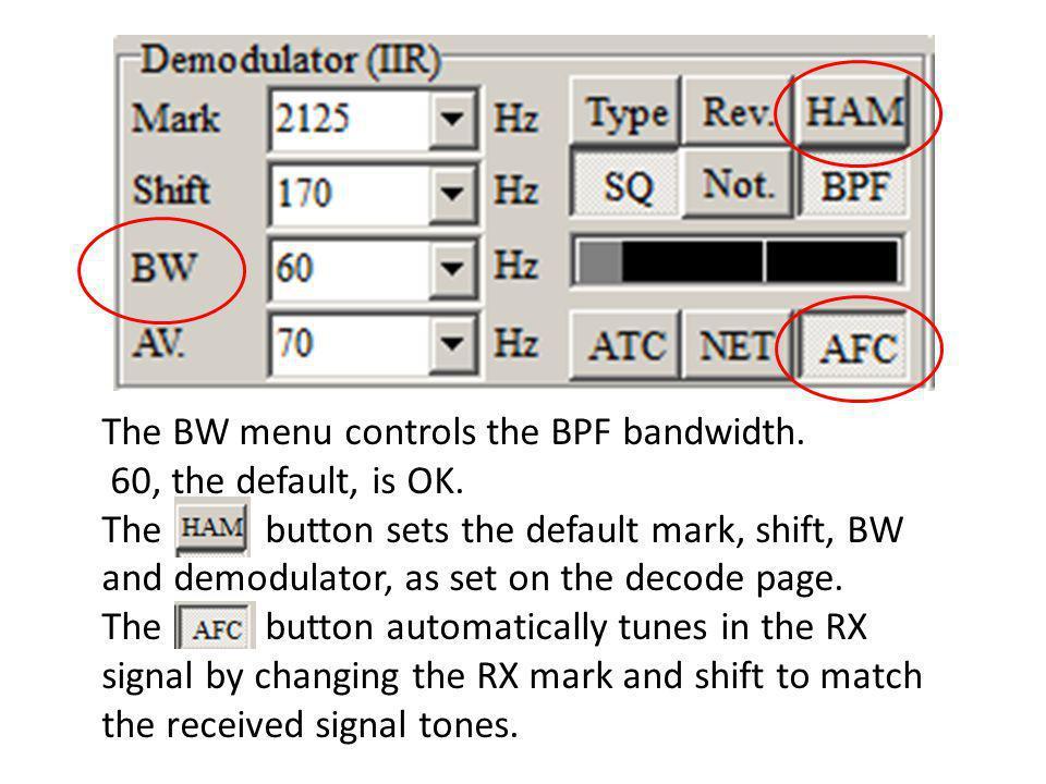 The BW menu controls the BPF bandwidth. 60, the default, is OK