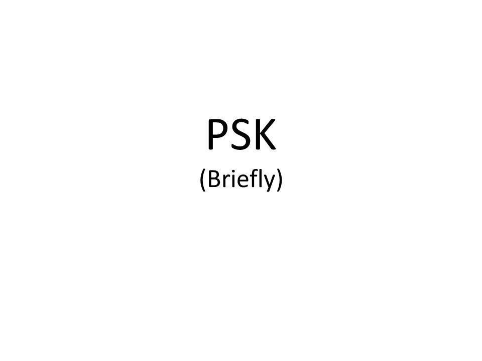 PSK (Briefly)